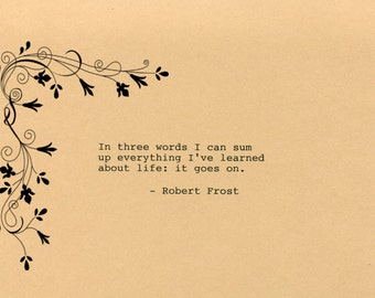 Robert Frost Quote Made on Typewriter  Art Quote Wall Art - In three words I can sum up everything I've learned about life: it goes on.
