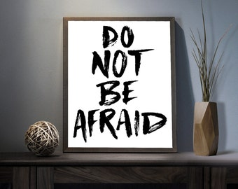 Do Not be Afraid Digital Art Print - Inspirational No Fear Wall Art, Motivational Scared Art, Printable Face Everything and Rise Typography