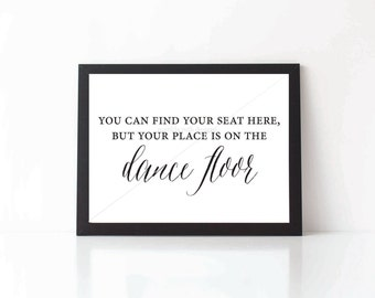 Printable You Can Find Your Seat Here, Your Place Is On The Dance Floor Sign | Wedding Reception Sign | Reception Decor | INSTANT DOWNLOAD