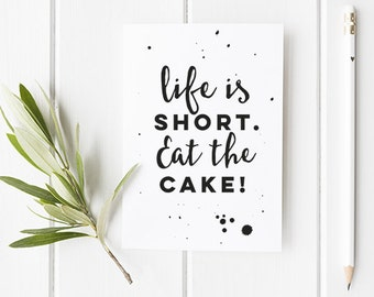 Life Is Short Eat The Cake - Funny Greetings Card - A6 Quotes Card For Friends Typography Style