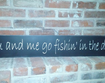 You And Me Go Fishin In The Dark Sign