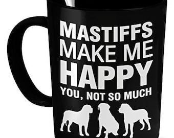 Mastiffs Mug -Mastiffs Make Me Happy- Mastiffs Gift - Mastiffs Lover Mug