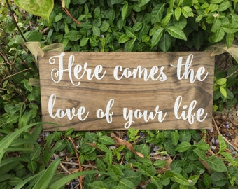 Here comes the love of your life sign, rustic sign, Ring bearer sign, Flower girl sign, rustic wedding, custom wedding sign, wedding sign