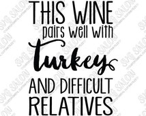 This Wine Pairs Well With Turkey And Difficult Relatives Cute Gift Vinyl Cutting File in Svg, Eps, Dxf, Png, Jpeg for Cricut & Silhouette
