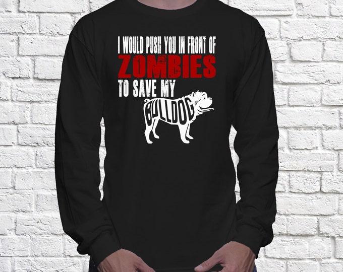 Bulldog Long Sleeve Shirt - I Would Push You In Front Of Zombies To Save My Bulldog - My Dog Bulldog Long Sleeve shirt