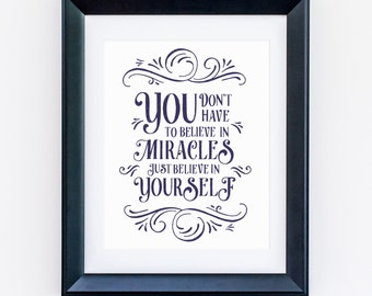 You don't have to believe in Miracles, just believe in yourself print...