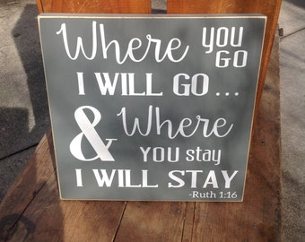 Where you go I will go - hand painted, Wood Sign, distressed sign, wedding sign, wall decor