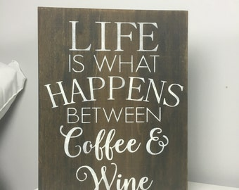 Coffee Sign-- Wine Sign-- LIfe is What Happens Between Coffee and Wine-- Home Decor- Kitchen Sign-- Rustic Decor-- Wine Gift-- Coffee Lovers