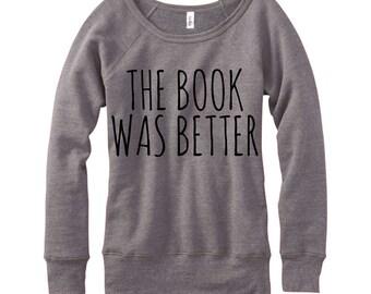The Book Was Better, Wideneck Fleece Sweatshirt, Metallic Gold, Silver, Glitter And Neon Print,