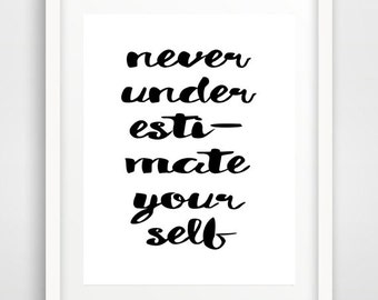 Never underestimate yourself, Quote wall Print, Printable art, Typography Art, Word art print, Inspirational Quote, INSTANT DOWNLOAD
