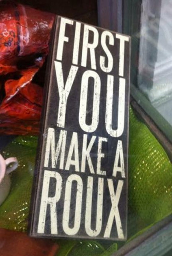First You Make a Roux sign
