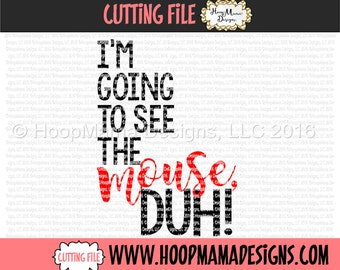 I'm Going To See The Mouse Duh SVG DXF eps and png Files for Cutting Machines Cameo or Cricut Vacation Trip