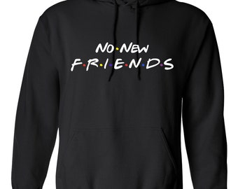 No New Friends for Adult Unisex Tees Mens hoodie Womens Sweater Warm Clothing Sweatshirts and Hoodies - inspired by Friend Tv Show Hoodie