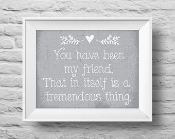 You have been my friend art print 8x10 Typographic poster, inspirational print, self esteem, wall decor, quote art. (R&R0150)
