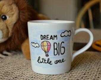 Dream Big Little One - Children's Name Mug 8oz- Hand painted Mug