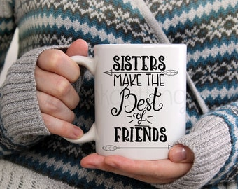 Sisters Coffee Cup - Sister Make the Best of Friends Mug - Gifts for Sisters - Sister Coffee Mug - Coffee Mugs for Sisters