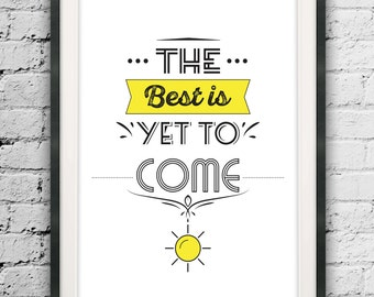 The Best is Yet to Come, Minimalist Inspirational Type, Printable Wisdom Quote, Typography to Inspire, Wanderlust, Minimalist Typography Art