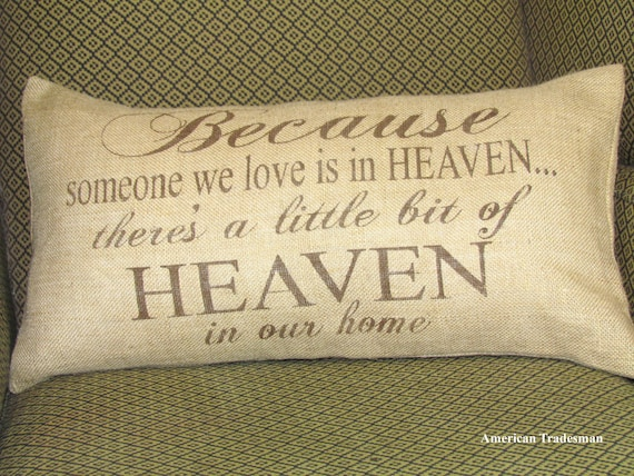Burlap Pillow- Because someone we love is in heaven there's a little bit of heaven in our home, Sympathy gift, memorial gift, remembrance