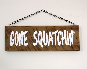 Gone Squatchin' Sign, Bigfoot Sign, Sasquatch Sign, Funny Wooden Sign