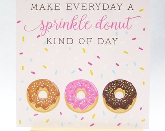 Make Everyday A Sprinkle Donut Kind of Day!