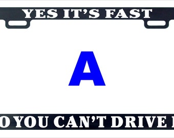 Yes its fast no can't drive it funny license plate frame