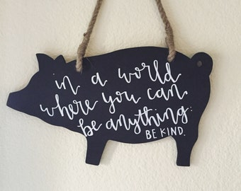 """Beautiful Hand-lettered Pig Chalkboard Sign """"In a world where you can be anything: be kind"""""""