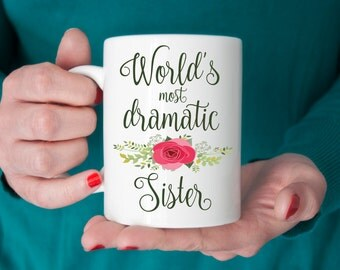 Funny Coffee Mug, World's Most Dramatic Sister Coffee Mugs, Coffee Cup, Coffee Mug Gift, Mug