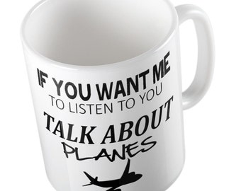 If you want me to listen Talk about PLANES Funny Joke Mug