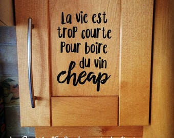 "Wall decal ""La vie est trop courte pour boire du vin cheap"" for wall, windows, cabinets, mirrors"