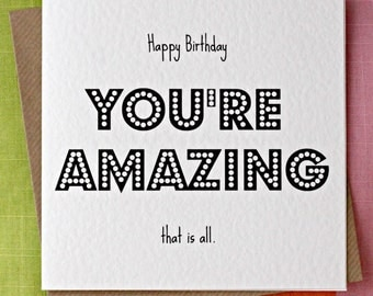You're Amazing - Birthday Card, Amazing Person, Love Birthday Card, Friend Birthday Card, Love Birthday Card, Partner, Friend, Husband, Wife