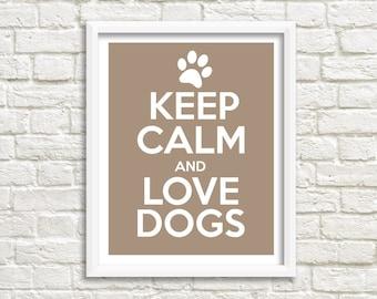 Keep Calm and Love Dogs Print, Keep Calm Print, Keep Calm Wall Art, Typography Art, Dog Art - Choose Your Own Color