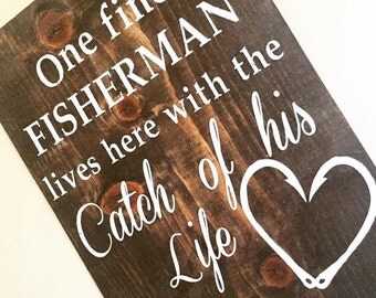 Wood Sign | One Fine Fisherman Lives Here With The Catch of His Life