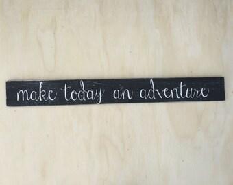 Make today adventure sign, hand painted sign, wood sign, over the door decor, over door wood sign, adventure wood sign