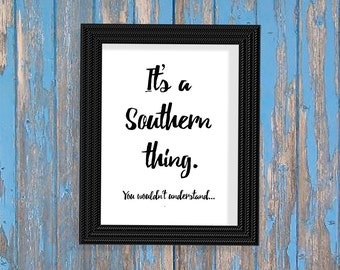 Its A Southern thing! Southern art print. Wall decor for the southerner. Digital download printable.