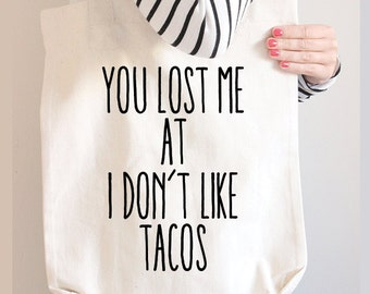 Funny Cotton Canvas Tote Bag - You Lost Me at I don't Like Tacos