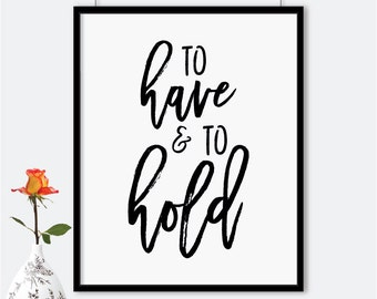 To have and to hold printable valentines poster, typography print,printable quote, love print, gift for her, gift for him,relationship print