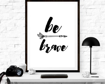 Quote Digital Print, Be Brave, INSPIRATIONAL QUOTE PRINT, Printable, Frame, Nursery, Home Decor, Wall Decor, Instant Download
