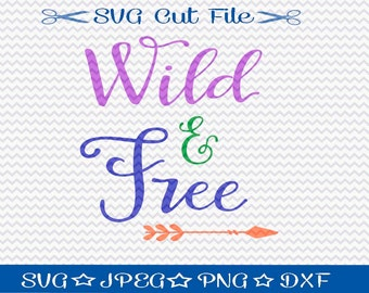 Wild and Free SVG File / SVG Cut File for Silhouette / SVG Quote / svg arrow