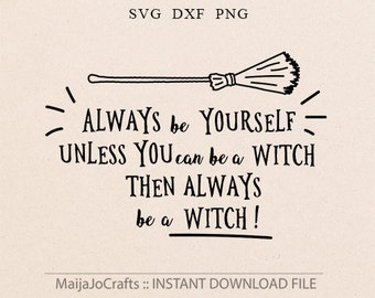 Halloween svg Always be Yourself svg Witch Cricut downloads Cricut designs Witch Svg DXF files Clipart Png svg files for cricut files