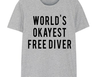 Free diving, Free Diver T-Shirt, World's Okayest Free Diver T Shirt, Gift for Him or Her - 20