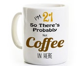 21st Birthday Gift Coffee Mug - Probably Not Coffee - Alcohol Beer Vodka - 21 Years Old Travel Mug