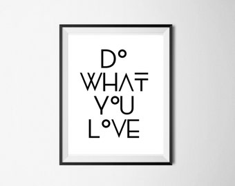 Do what you love. Inspirational quote. Modern Typography print. 8x10 Follow your heart!