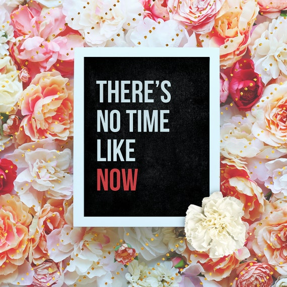 """There's no time like now - 8x10"""" Printable Wall Art - Motivation Print, DIY Art Print -  Typography Print - Instant Download"""