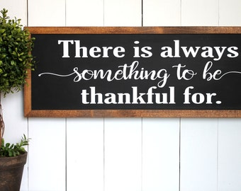 There is always something to be thankful for | Wood Sign