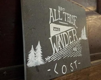 """Hand Painted Slate Sign: """"Not all those who wander are lost"""""""