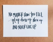 Handlettered quote - No matter how you feel get up, dress up, show up and never give up