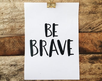 "INSTANT DOWNLOAD: ""Be Brave"" 8x10, 5x7"