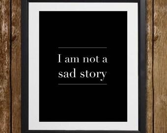 I Am Not a Sad Story Wall Art - Mental Illness - Typography Wall Art - Motivational Quote - Wall Decor - Wall Hanging - Inspiring Print