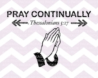Pray Continually svg, Prayer svg, bible verse svg, Thessalonians svg, Christian svg, bible svg, scripture svg, Pray Hands Svg, Svg Design,