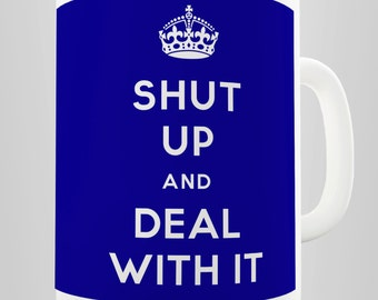 Shut Up And Deal With It Ceramic Mug